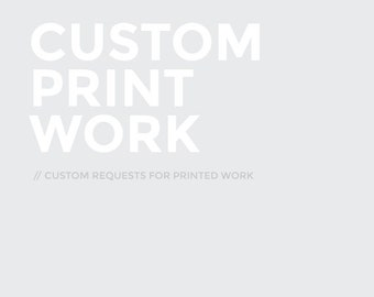 Custom requests for Printed work