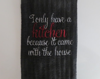 Embroidered Kitchen Towel..I only have a Kitchen because it came with the House..Tea Towel.. Dish Towel...Gift