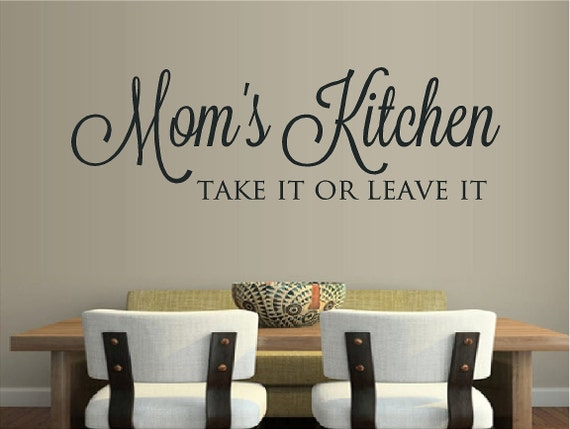 Moms Kitchen Take It Or Leave It Vinyl Decal Letters Words