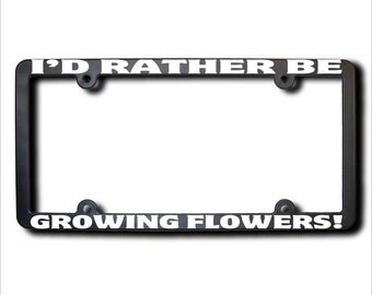 I'd Rather Be Growing Flowers License Plate Frame (T) Made in USA