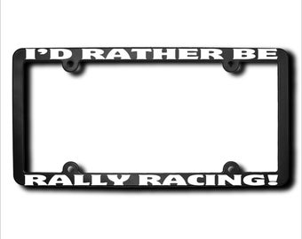 I'd Rather Be Rally Racing License Plate Frame (T) Made in USA