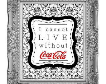 I Cannot Live Without Coke Coca Cola custom personalized print art