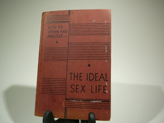 How to Attain and Practice The Ideal Sex Life, 1940s-1960s