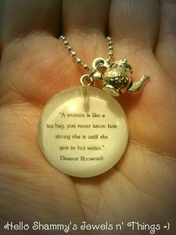 Woman Like Tea Bag Quote: Eleanor Roosevelt Quote Necklace. A Woman Is Like By