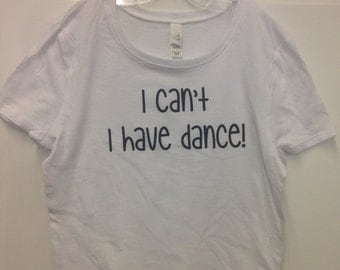 I can't I have dance (crop top)