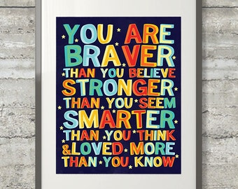 You Are Braver Than You Believe, Stronger Than You Seem, Smarter Than You Think 8x10 Print