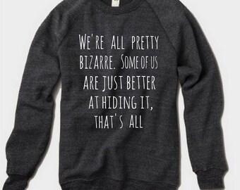 We're all pretty Bizarre Champ Sweatshirt Alternative Apparel long sleeve shirt