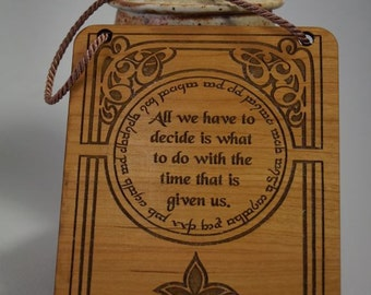 Lord of the Rings, LOTR, Gandalf Quote,All We Have to Decide, Small Plaque, Laser Engraved Wood,  Laser Cut Mini Wall Hanging