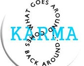 Karma - What goes around comes around. Item  FD03-04  - 1.25 inch Metal Pin back Button or Magnet