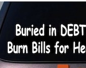 Buried in debt sticker decal taxes poor funny politics car window truck 6""