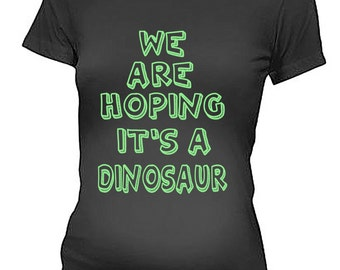 We Are Hoping It's A Dinosaur Maternity Tee Funny Pregnancy T-Shirt Shirt Tshirt Gift For Pregnant Woman Christmas Gift