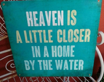 "Heaven Is A Little Closer In A Home By The Water  metal sign 12x12""   Beach, ocean decor"