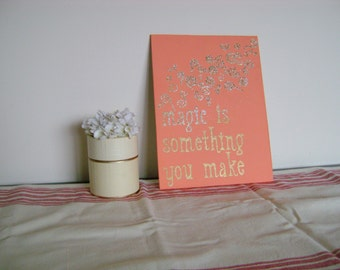 Canvas Quote: Magic is something you make, Handmade 9x12 canvas