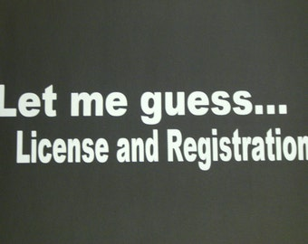 Let Me Guess License and Registration Motorcycle Car Truck Boat Car Vinyl Window Decal Sticker #44