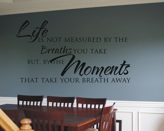 Life is not measured be the breaths you take but by the moments that take your breath away decal