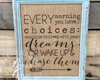 Every morning you have two choices: continue to sleep with your dreams or wake up and chase them sign - Burlap Art Print - Cotton Art Print