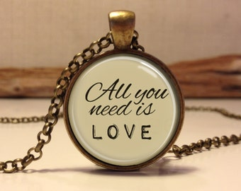 All you need is love necklace, Love pendant jewelry. The Beatles Lyrics Jewelry. quote necklace. Love pendant for Valentine's Day.(love#11)