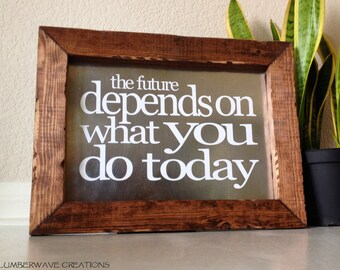 Inspirational Wood Sign The future depends on what you do today