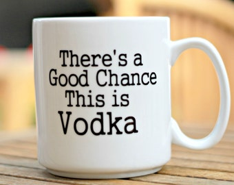 There's a Good Chance This is Vodka Coffee Mug, Stocking stuffer, christmas gift for her, funny coffee cup, Gag gift, Vodka mug