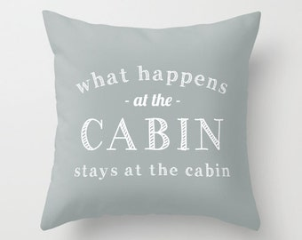 What Happens At The Cabin Pillow Cover, cottage quote pillow cover, beach cabin decor, grey pillow cover, mountain cabin decor hostess gift