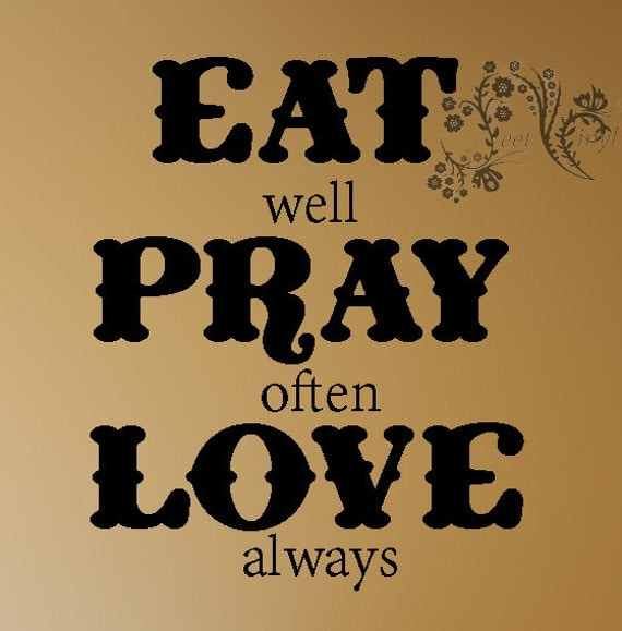 Eat Well Pray Often Love Always Wall Decal Wall By Jeetvinyl