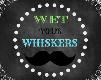 WET YOUR WHISKERS Printable for Mustache Bash or Little Man Party