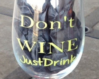 Personalized Wine Glass - Don't Wine - Just Drink...Choose Color