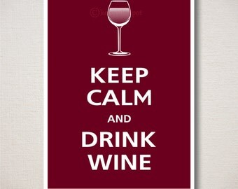 Keep Calm and DRINK WINE Typography Art Print 5x7 (Featured color: Black Cherry--choose your own colors)