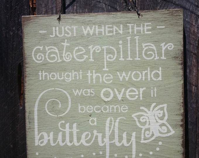 Inspirational quote, inspirational saying, inspirational sign, motivational sign, Just When The Caterpillar Thought The World Was Over Sign