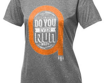Do You Even Run Bro? Ladies Dri-fit Tee