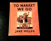 Vintage To Market We Go,by Jane Miller; Illustrated by Florence and Margaret Hoopes Boston Houghton Miffin 1935 1st Edition