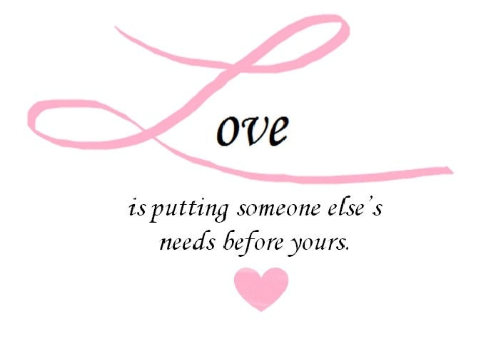 Love Is Putting Someone Else's Needs Before Yours by ...