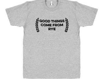 Good Things Come From Rye Tee Unisex T-Shirt