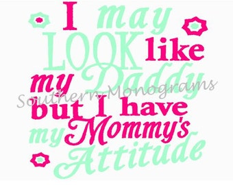 I May Look Like My Mommy but I Have My Daddy's Attitude Embroidery Design INSTANT DOWNLOAD