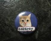 Destroy Cat 1 inch button
