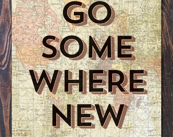 Go Somewhere New Travel Inspired Map Poster Giclee Art Print with Free Shipping US, many sizes. graduation gift, new home, mothers day, dad