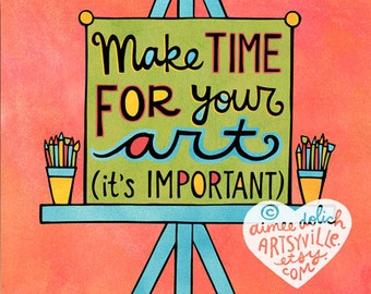 Make Time For Your Art (8x10 print)