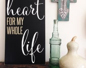 With My Whole Heart For My Whole Life Shabby Chic Typography Sign - Love- Wedding- Wall Decor