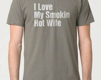 Husband Gift I Love My Smokin Hot Wife Christmas Gift Mens T shirt Husband Shirt Dad Gift Wife Gift Cool Shirt Wife Birthday