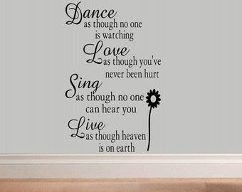 Dance, Love, Sing, Live as though no one wall decal quote