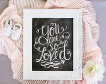 You Are So Loved Print - Valentine Print - Chalkboard Art - Encouragement - Typography Art - Chalkboard Art - Chalk Art