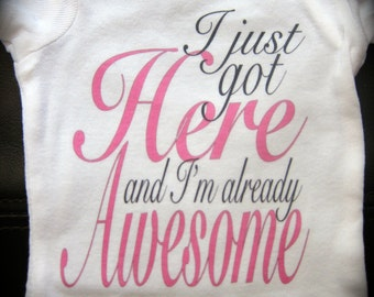 I just got HERE and I'm already AWESOME funny cute novelty baby girl one piece