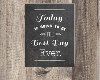 Instant Download - Today is going to be the best day ever - Modern Design DIY, Reception Sign Classic Wedding