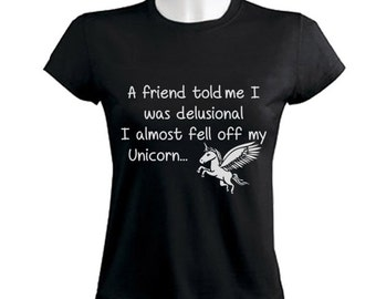 DELUSIONAL UNICORN A friend Told Me... Women's T-Shirt