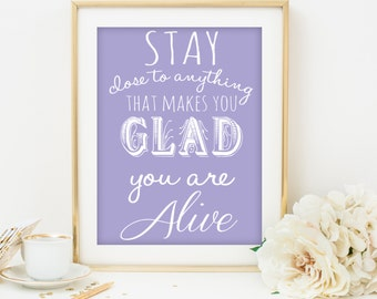 Inspirational Quote print motivational quote print Wall Art Wall Print Quotes Stay Close to Anything That Makes You Glad You Are Alive print