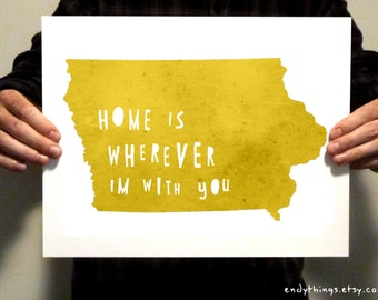 Iowa  - Home Is Wherever I'm With You - 11x14 Typography Print