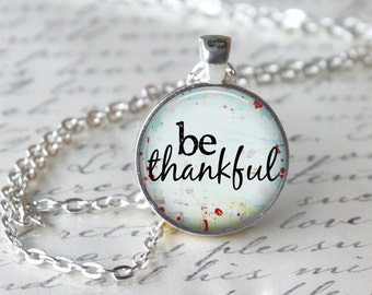 Be Thankful Inspirational Quote Pendant Necklace or Keyring Glass Art Print Jewelry Charm Inspiration Teacher Pendant Statement Pendant