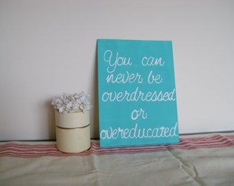 Canvas Quote: You can never be Overdressed or Overeducated, Handmade 9x12 canvas
