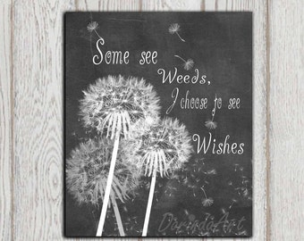 Dandelion art print Inspirational quote Chalkboard printable Dandelion wall decor Some see weeds I choose to see wishes INSTANT DOWNLOAD