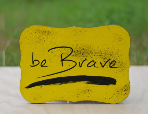 Be Brave-Handmade Typography Sign, with Acrylic Paint, Vinyl Lettering, Mod-Podge, and Protective Gloss Coating